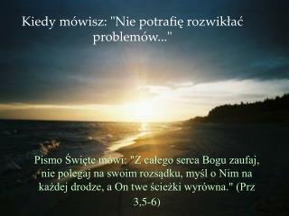 """Kiedy mówisz: """"Nie potrafię rozwikłać problemów..."""""""