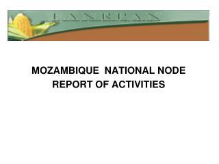 MOZAMBIQUE  NATIONAL NODE REPORT OF ACTIVITIES