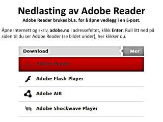 Nedlasting av Adobe Reader Adobe Reader brukes bl.a. for å åpne vedlegg i en E-post.