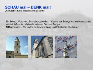 """SCHAU mal – DENK mal! """"Kulturelles Erbe. Tradition mit Zukunft"""""""
