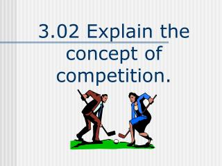 3.02 Explain the concept of competition.