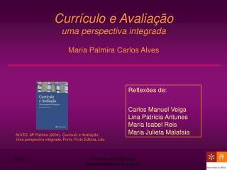 Curr culo e Avalia  o uma perspectiva integrada  Maria Palmira Carlos Alves