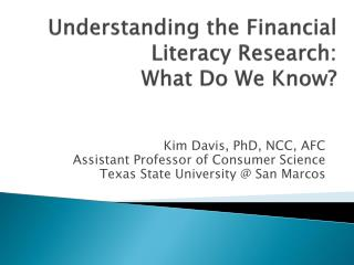 Understanding the  Financial Literacy Research:  What  D o  W e  K now ?