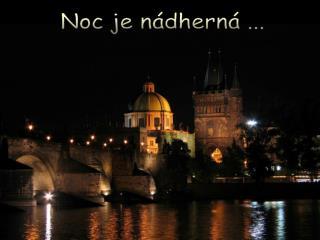 Noc je nádherná ...