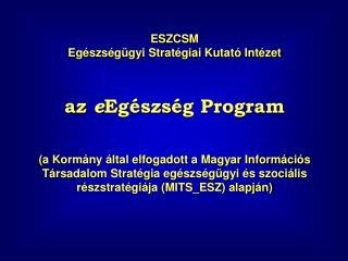ESZCSM  Egészségügyi Stratégiai Kutató Intézet az  e Egészség Program