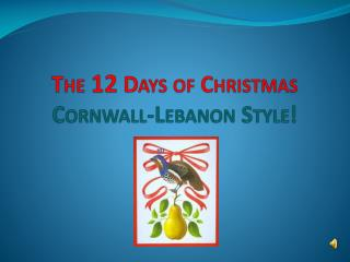 The  12  Days of Christmas Cornwall-Lebanon Style!