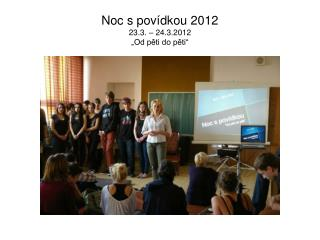 """Noc s povídkou 2012 23.3. – 24.3.2012  """"Od pěti do pěti"""""""