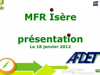 MFR Isère présentation Le 18 janvier 2012