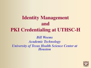 Identity Management and PKI Credentialing at UTHSC-H