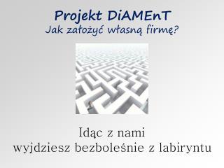 Projekt  DiAMEnT Jak założyć własną firmę?