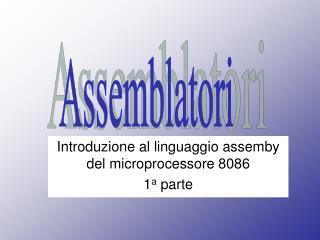 Introduzione al linguaggio assemby del  microprocessore  8086  1 a  parte