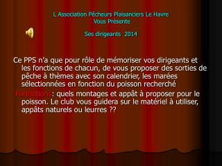 L Association Pêcheurs Plaisanciers Le Havre  Vous Présente Ses dirigeants  2014
