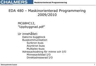 """EDA 480 – Maskinorienterad Programmering 2009/2010 MC68HC12 ,  """"Uppbyggnad.pdf"""" Ur innehållet:"""