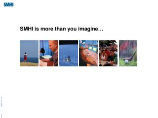 SMHI is more than you imagine …
