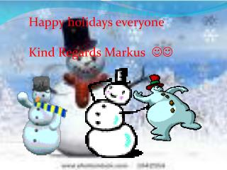 Happy holidays everyone Kind  Regards Markus   ??
