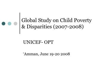 Global Study on Child Poverty  Disparities 2007-2008