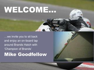 …we invite you to sit back  and enjoy an on-board lap  around Brands Hatch with