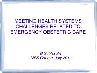 MEETING HEALTH SYSTEMS CHALLENGES RELATED TO EMERGENCY OBSTETRIC CARE