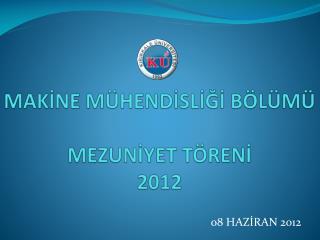 MAKİNE MÜHENDİSLİĞİ BÖLÜMÜ MEZUNİYET TÖRENİ   2012