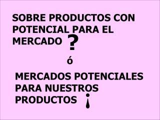 SOBRE PRODUCTOS CON POTENCIAL PARA EL MERCADO