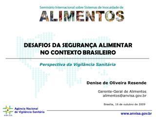 Denise de Oliveira Resende Gerente-Geral de Alimentos alimentos@anvisa.br