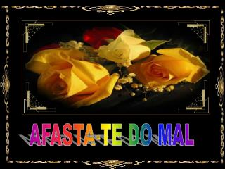 AFASTA-TE DO MAL