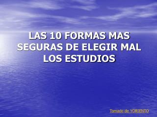 LAS 10 FORMAS MAS SEGURAS DE ELEGIR MAL LOS ESTUDIOS