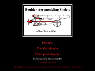 Presents The Mal Meador Youth pilot program Mouse click to advance slides Created by – Al Coelho