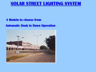 SOLAR STREET LIGHTING SYSTEM 4 Models to choose from      Automatic Dusk to Dawn Operation