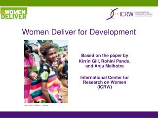 Based on the paper by  Kirrin Gill, Rohini Pande, and Anju Malhotra  International Center for Research on Women ICRW