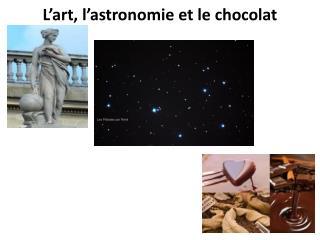L'art, l'astronomie et le chocolat
