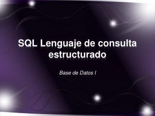 SQL  Lenguaje de consulta estructurado