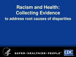 Racism and Health: Collecting Evidence to address root causes of disparities