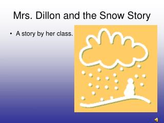 Mrs. Dillon and the Snow Story