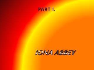 PART I. IONA ABBEY