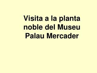 Visita a la planta noble del  Museu Palau  Mercader