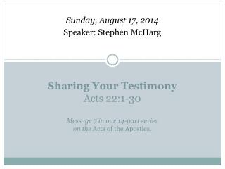 Sharing Your Testimony Acts 22:1-30 Message 7 in our 14-part series  on the  Acts of the Apostles.