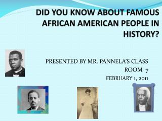 DID YOU KNOW ABOUT FAMOUS  AFRICAN AMERICAN PEOPLE IN HISTORY?