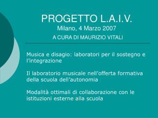 PROGETTO L.A.I.V. Milano, 4 Marzo 2007 A CURA DI MAURIZIO VITALI
