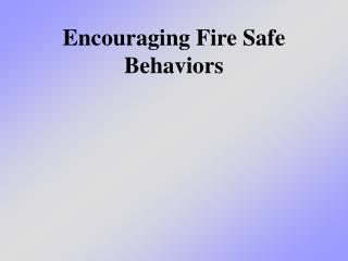 Encouraging Fire Safe Behaviors