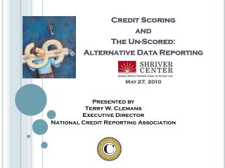 Credit Scoring   and  The Un-Scored:  Alternative Data Reporting  May 27,  2010