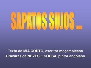 Texto de MIA COUTO, escritor moçambicano Gravuras de NEVES E SOUSA, pintor angolano
