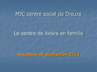 MJC centre social de Dieuze Le centre de loisirs en famille