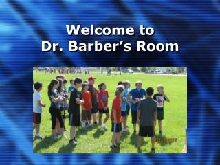 Welcome to  Dr. Barber's Room