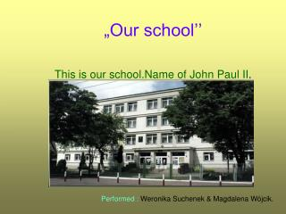 """Our school''  This is our school.Name of John Paul II ."