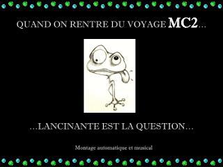 QUAND ON RENTRE DU VOYAGE  MC2 …