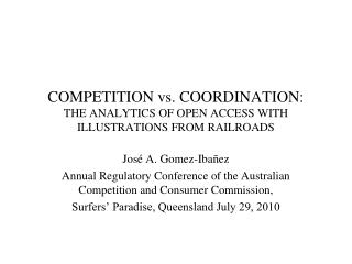 COMPETITION vs. COORDINATION: THE ANALYTICS OF OPEN ACCESS WITH ILLUSTRATIONS FROM RAILROADS