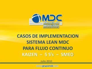 CASOS DE IMPLEMENTACION SISTEMA LEAN MDC  PARA FLUJO CONTINUO KAIZEN  –  5 S's  –  SMED