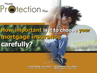 How important is it to choose your mortgage insurance carefully?