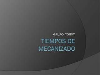 TIEMPOS DE MECANIZADO